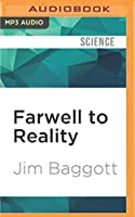 Farwell to Reality: How Modern Physics Has Betrayed the Search for Scientific Truth