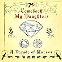 Parade of Horses by Comeback My Daughters (2006-02-08)