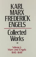 Karl Marx, Frederick Engels: Marx and Engels Collected Works 1845-48 (Volume 6)