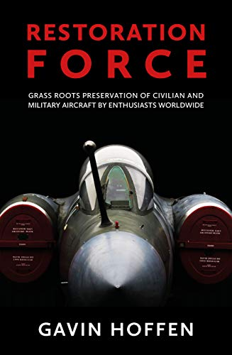 Compare Textbook Prices for Restoration Force: Grass Roots Preservation of Civilian and Military Aircraft by Enthusiasts Worldwide  ISBN 9781911667131 by Hoffen, Gavin