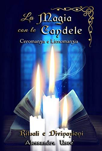 La Magia con le Candele Rituali e Divinazioni: Ceromanzia e Licnomanzia