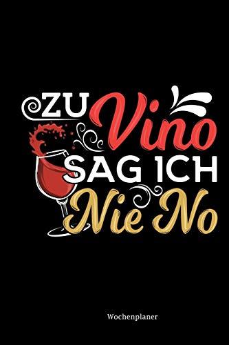 Wochenplaner: Zu Vino Sag Ich Nie No | Lustige Sprüche Wein | Rotwein Liebhaber Geschenkidee Gag Witz