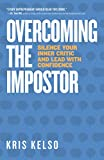 Overcoming The Impostor: Silence Your Inner Critic and Lead With Confidence