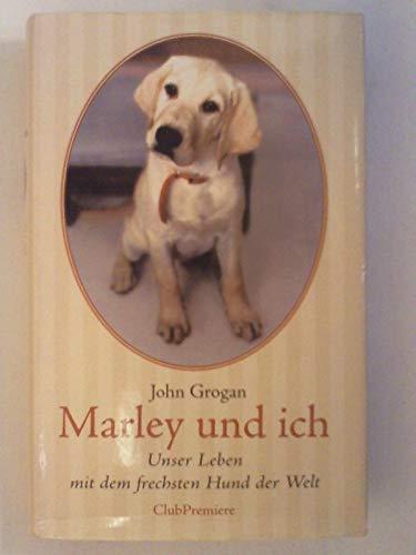 Marley und ich. Unser Leben mit dem frechsten Hund der Welt