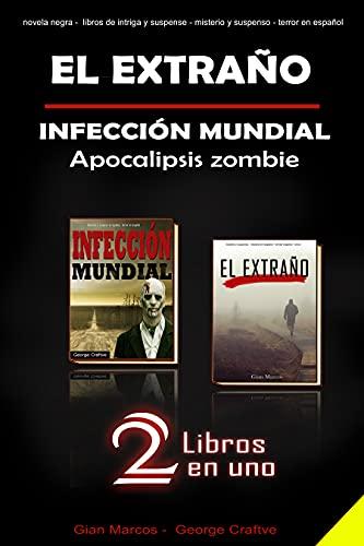 EL EXTRAÑO - INFECCIÓN MUNDIAL Apocalipsis zombie - 2 libros en uno: Novela negra - libros de intriga y suspense - misterio y suspenso - terror en español