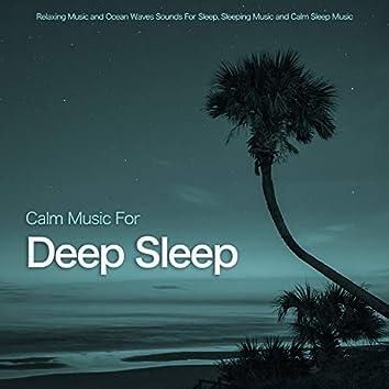 Calm Music For Deep Sleep: Relaxing Music and Ocean Waves Sounds For Sleep, Sleeping Music and Calm Sleep Music