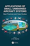 Applications of Small Unmanned Aircraft Systems: Best Practices and Case Studies (English Edition)