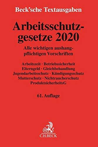 Arbeitsschutzgesetze 2020: Alle wichtigen aushangpflichtigen Vorschriften Arbeitszeit, Betriebssicherheit, Elterngeld, Gleichbehandlung, ... - Rechtsstand: 1. Januar 2020