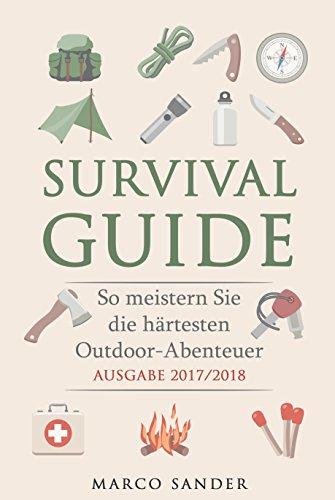 Survival Guide: So meistern Sie die härtesten Outdoor-Abenteuer - Ausgabe 2017/2018