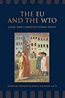 The Eu and the Wto: Legal and Constitutional Issues