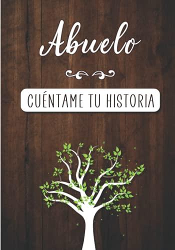 Abuelo Cuéntame tu historia: Diario de Memorias para completar con los Recuerdos y la historia de Vida de tu Abuelo