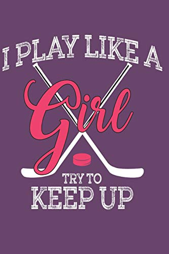 I play like a Girl Try to keep Up: Journal for People that love playing Ice Hockey