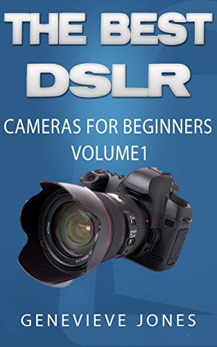 The Best DSLR Cameras For Beginners: Volume 1