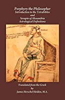 Porphyry the Philosopher: Introduction to the Tetrabiblos and Serapio of Alexandria Astrological Definitions
