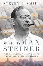 Music by Max Steiner: The Epic Life of Hollywood's Most Influential Composer (Cultural Biographies)