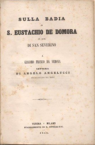 SULLA BADIA DI S. EUSTACHIO DE DOMORA IN QUEL DI SAN SEVERINO. Lettera di Angelo Angelucci, architetto da Todi, a Giacomo Franco da Verona