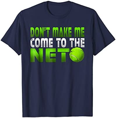 Funny Don t Make Me Come To The Net Tennis Player T Shirt product image