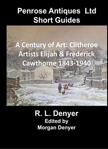 A Century of Art: Clitheroe Artists Elijah and Frederick Cawthorne 1843 - 1940 (English Edition)