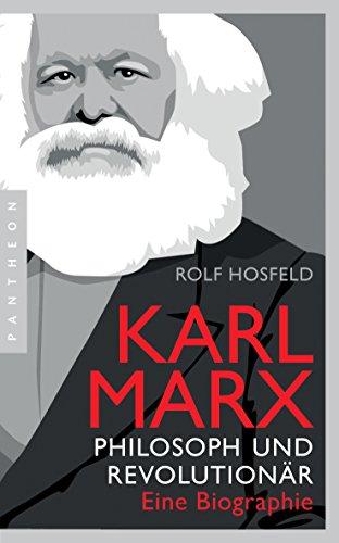 Karl Marx: Philosoph und Revolutionär – Eine Biographie
