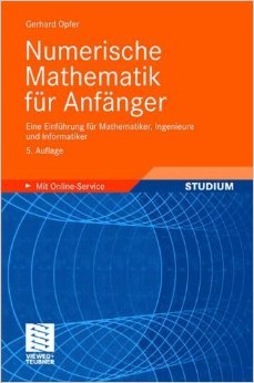 Numerische Mathematik für Anfänger: Eine Einführung für Mathematiker, Ingenieure und Informatiker (Grundkurs Mathematik) ( 15. Juli 2008 )
