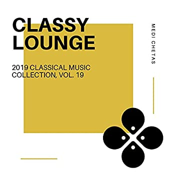 Classy Lounge - 2019 Classical Music Collection, Vol. 19