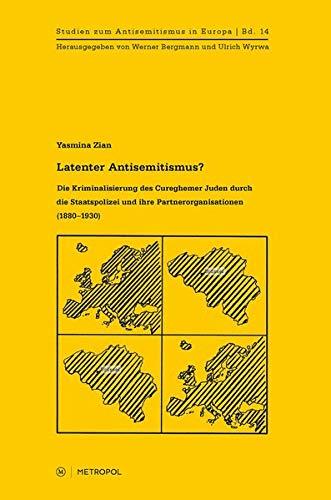 Latenter Antisemitismus?: Die Kriminalisierung von Brüsseler Juden durch die belgische Ausländerpolizei (1880–1930) (Studien zum Antisemitismus in Europa)