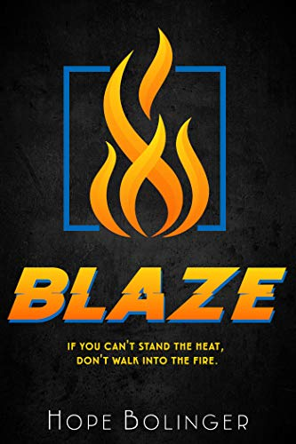 Blaze: If You Can't Stand the Heat, Don't Walk into the Fire (Blaze Trilogy Book 1) (English Edition)