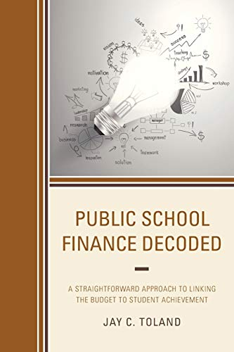 Compare Textbook Prices for Public School Finance Decoded: A Straightforward Approach to Linking the Budget to Student Achievement  ISBN 9781475827682 by Toland, Jay C.