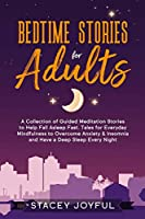 Bedtime Stories for Adults: A Collection of Guided Meditation Stories to Help Fall Asleep Fast. Tales for Everyday Mindfulness to Overcome Anxiety & Insomnia and Experience Deep Sleep Every Night.