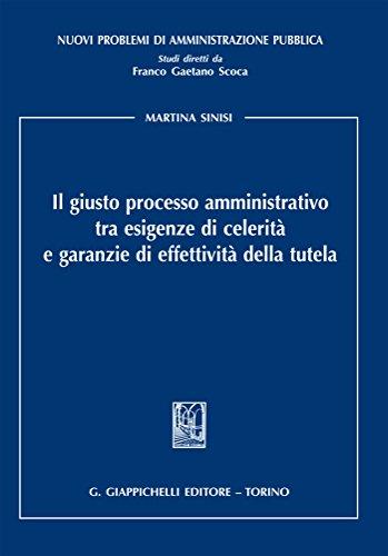 Il giusto processo amministrativo tra esigenze di celerità e garanzie di effettività della tutela (Italian Edition)