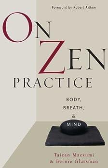 On Zen Practice: Body, Breath, and Mind by [Hakuyu Taizan Maezumi, Bernard Glassman, Taizan Maezumi, Bernie Glassman, Robert Aiken]