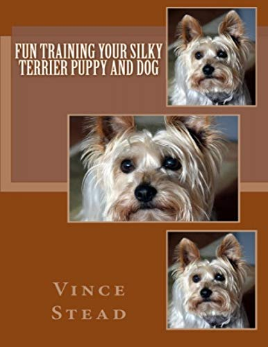 Fun Training Your Silky Terrier Puppy and Dog (English Edition)