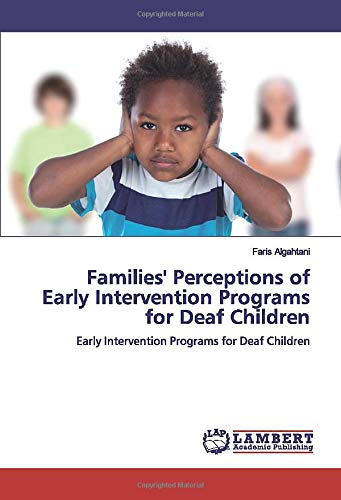 Families' Perceptions of Early Intervention Programs for Deaf Children: Early Intervention Programs for Deaf Children