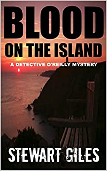 Blood on the Island: A haunting mystery with a huge twist. (Detective Liam O'Reilly book 1) (DI Liam O'Reilly mysteries) by [Stewart Giles]