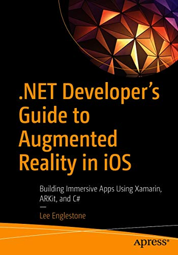 .NET Developer's Guide to Augmented Reality in iOS: Building Immersive Apps Using...