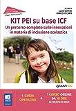 Kit PEI su base ICF. Un percorso completo sulle innovazioni in materia di inclusione scolastica. Con espansione online