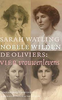 Nobele wilden: De Oliviers: vier vrouwenlevens van [Sarah Watling, Mariella Duindam]