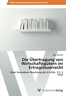 Die Übertragung von Wirtschaftsgütern im Ertragsteuerrecht: Unter besonderer Beachtung des § 6 Abs. 5 S. 3 EStG (German Edition)