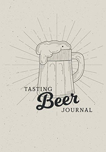 Beer Tasting Journal: your beer review and rating log book - For beers Lovers