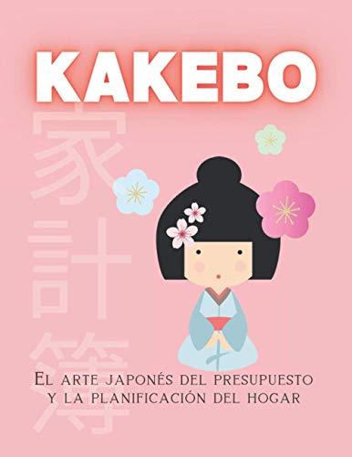 KAKEBO El arte japonés del presupuesto y la planificación del hogar: Organízate y toma el control de tu dinero. Seguimiento mensual y semanal de los ... seguimiento del dinero (Cuadernos y diarios)