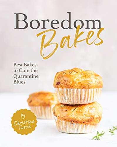 Boredom Bakes: Best Bakes to Cure the Quarantine Blues (English Edition)
