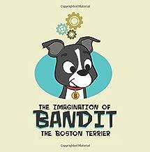 The Imagination of Bandit the Boston Terrier: Bandit vs. Vacuumonster (Volume 1)