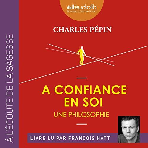 La confiance en soi     Une philosophie              De :                                                                                                                                 Charles Pépin                               Lu par :                                                                                                                                 François Hatt                      Durée : 5 h et 3 min     Pas de notations     Global 0,0