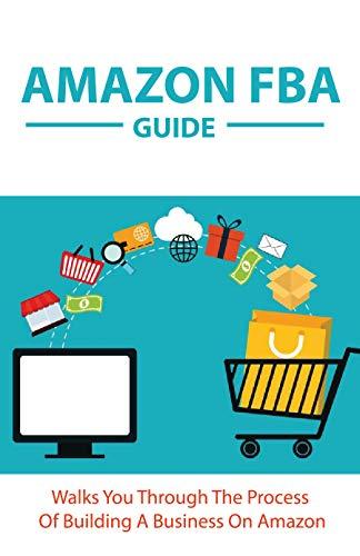 AMAZON FBA Guide: Walks You Through The Process Of Building A Business On Amazon: Amazon Business Book (English Edition)