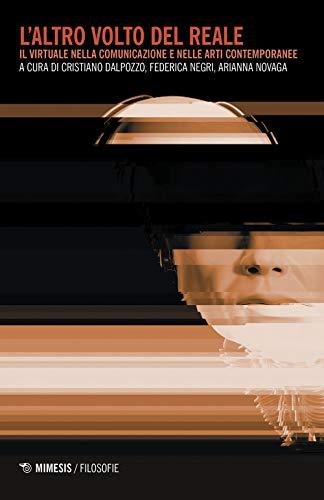 L'altro volto del reale. Il virtuale nella comunicazione e nelle arti contemporanee
