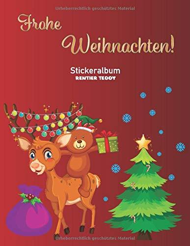 Frohe Weihnachten Stickeralbum Rentier Teddy: Frohe Weihnachten Stickeralbum Rentier Teddy Motiv | Din A4 Blanko | 35 Seiten Silikonfreies Papier | Geschenkidee
