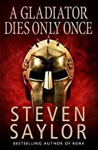 [A Gladiator Dies Only Once] (By: Steven Saylor) [published: March, 2006]