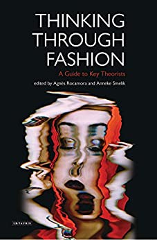 [Agnès Rocamora, Anneke Smelik]のThinking Through Fashion: A Guide to Key Theorists (Dress Cultures) (English Edition)