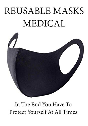 REUSABLE MASKS MEDICAL: In The End You Have To Protect Yourself At All Times, ... Notebook