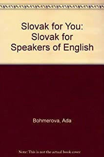 Slovak for You: Slovak for Speakers of English: Textbook for Beginners = Slovencina Pre Vas: Slovencina Pre Anglicky Hovoriacich: Uceb